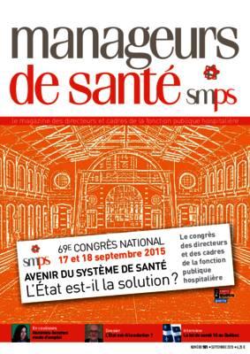 69ème Congrès National 17 & 18 septembre 2015 : Avenir du système de santé – L'Etat est-il la solution : Revue n° 101 de Manageurs de santé